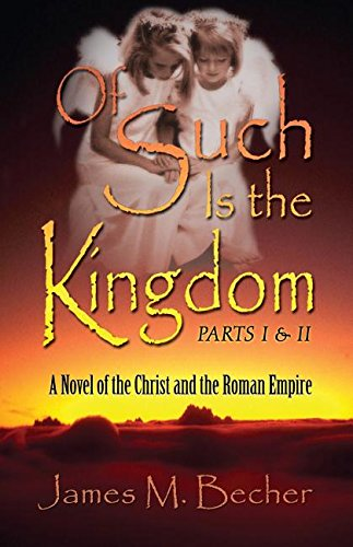 9781611026603: Of Such Is the Kingdom Parts I & II: A Novel of the Christ and the Roman Empire