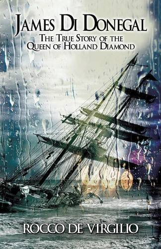 9781611028966: James Di Donegal: The True Story of the Queen of Holland Diamond
