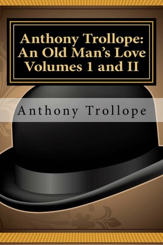 9781611040098: Anthony Trollope: An Old Man's Love Volumes I and II