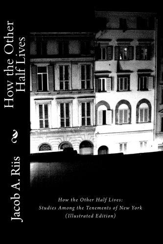 How the Other Half Lives: Studies Among the Tenements of New York (Illustrated Edition) (1611040620) by Riis, Jacob A.