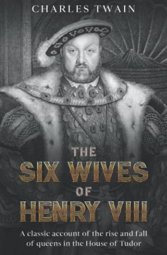 9781611042511: The Six Wives of Henry VIII: A classic account of the rise and fall of queens in the House of Tudor