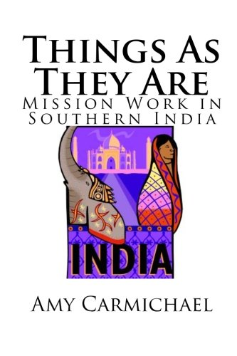 Things As They Are - Mission Work in Southern India (9781611045307) by Carmichael, Amy