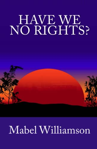 Have We No Rights: Mabel Williamson