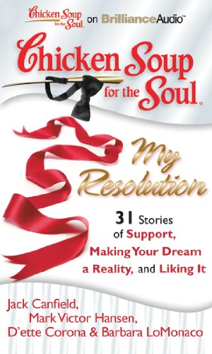 9781611060355: Chicken Soup for the Soul: My Resolution - 31 Stories of Support, Making Your Dream a Reality, and Liking It