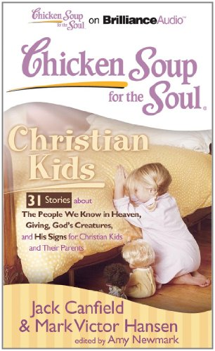 9781611063615: Chicken Soup for the Soul: Christian Kids - 31 Stories about The People We Know in Heaven, Giving, God's Creatures, and His Signs for Christian Kids and Their Parents