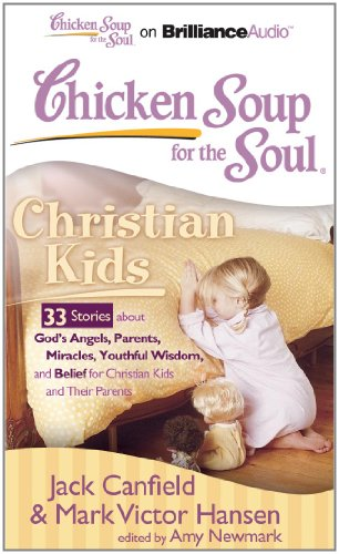 9781611063639: Chicken Soup for the Soul: Christian Kids - 33 Stories about God's Angels, Parents, Miracles, Youthful Wisdom, and Belief for Christian Kids and Their Parents