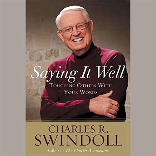 Saying It Well: Touching Others with Your Words: Charles R. Swindoll