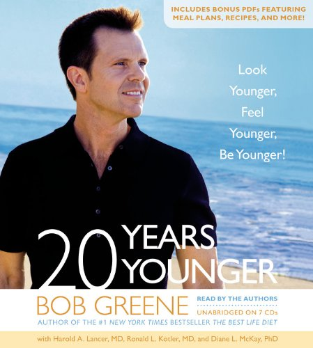 20 Years Younger - Look Younger, Feel Younger, Be Younger!: Bob Greene