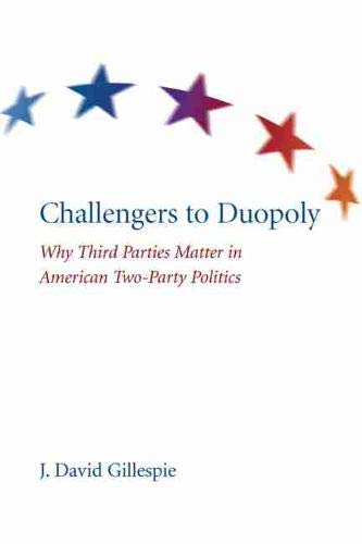 9781611170146: Challengers to Duopoly: Why Third Parties Matter in American Two-Party Politics (Non Series)