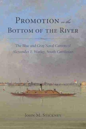 9781611170658: Promotion or the Bottom of the River: The Blue and Grey Naval Careers of Alexander F. Warley, South Carolinian (Studies in Maritime History)