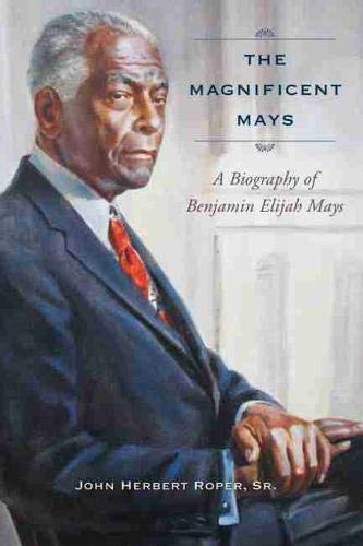 The Magnificent Mays: A Biography of Benjamin: Roper Sr., John