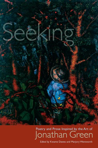 Seeking: Poetry and Prose Inspired by the Art of Jonathan Green: Dawes, Kwame; Wentworth, Marjory ...