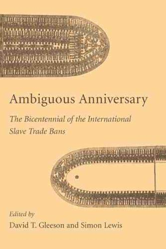 9781611170962: Ambiguous Anniversary: The Bicentennial of the International Slave Trade Bans (Carolina Lowcountry and the Atlantic World)