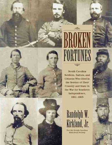 9781611171433: Broken Fortunes: South Carolina Soldiers, Sailors, and Citizens Who Died in the Service of Their Country and State in the War for Southern Independence, 1861–1865
