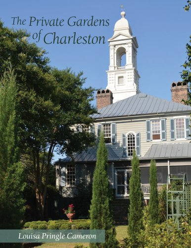The Private Gardens of Charleston: Cameron, Louisa Pringle