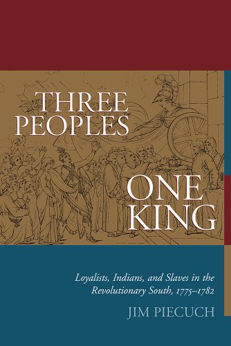 Three Peoples, One King: Loyalists, Indians, and Slaves in the American Revolutionary South, 1775-...