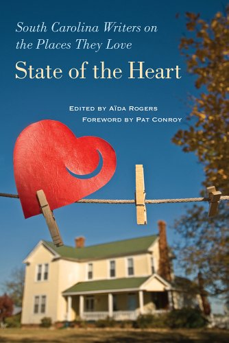 State of the Heart: South Carolina Writers on the Places They Love (A University of South Carolina ...