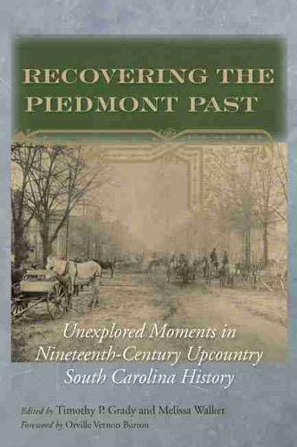 9781611172539: Recovering the Piedmont Past: Unexplored Moments in Nineteenth-century Upcountry South Carolina History