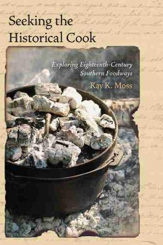 Seeking the Historical Cook: Exploring Eighteenth-Century Southern Foodways: Kay K. Moss