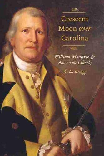 9781611172690: Crescent Moon over Carolina: William Moultrie and American Liberty