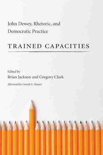 9781611173185: Trained Capacities: John Dewey, Rhetoric, and Democratic Practice