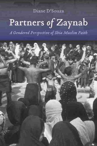 Partners of Zaynab: A Gendered Perspective of Shia Muslim Faith (Studies of Comparative Religion): ...