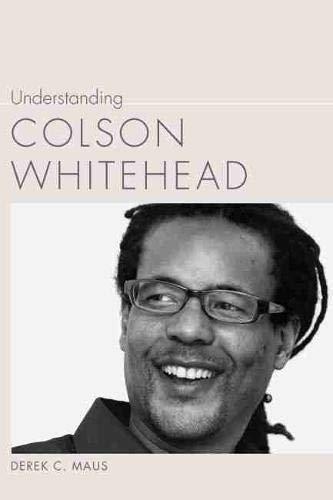 Understanding Colson Whitehead (Understanding Contemporary American Literature): Maus, Derek C.
