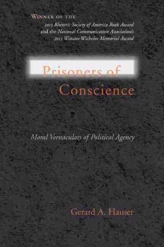 Prisoners of Conscience: Moral Vernaculars of Political Agency (Studies in Rhetoric/...