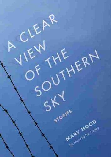 A Clear View of the Southern Sky: Stories (Story River Books): Hood, Mary