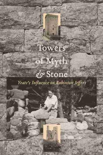 Towers of Myth and Stone: Yeats S Influence on Robinson Jeffers: Fleming, Deborah