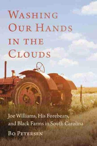 Washing Our Hands in the Clouds: Joe Williams, His Forebears, and Black Farms in South Carolina: ...