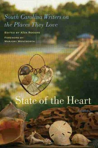 9781611175974: State of the Heart: South Carolina Writers on the Places They Love, Volume 2