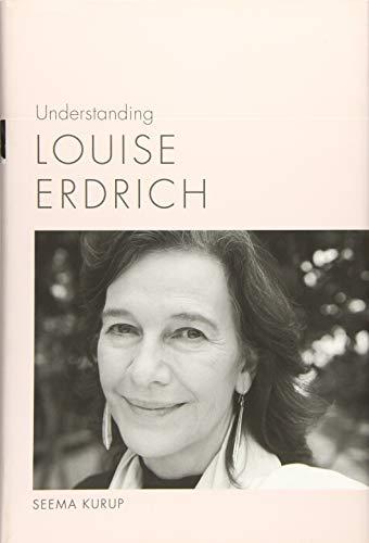 Understanding Louise Erdrich (Understanding Contemporary American Literature): Kurup, Seema
