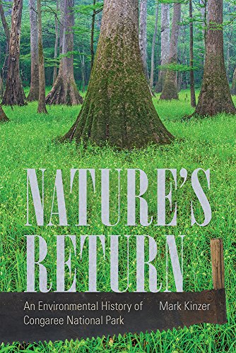 Nature?s Return: An Environmental History of Congaree National Park: Mark Kinzer
