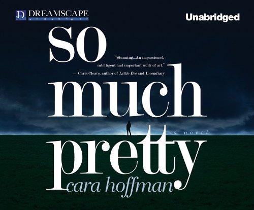 So Much Pretty (Compact Disc): Cara Hoffman