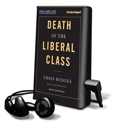 Death of the Liberal Class (Playaway Adult Nonfiction) (1611201594) by Chris Hedges