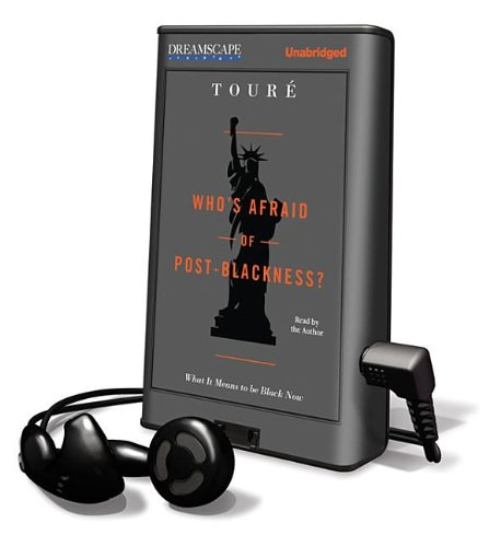 Who's Afraid of Post-Blackness? (Playaway Adult Nonfiction) (1611202809) by Toure; Michael Eric Dyson; Tour'