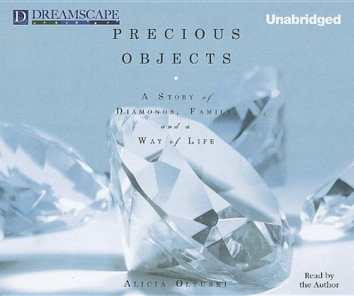 Precious Objects: A Story of Diamonds, Family, and a Way of Life (Compact Disc): Alicia Oltuski