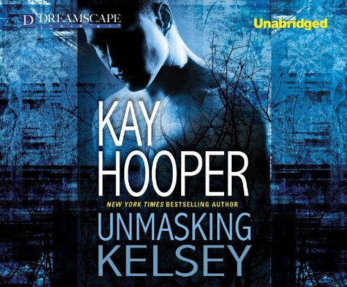 Unmasking Kelsey (Compact Disc): Kay Hooper