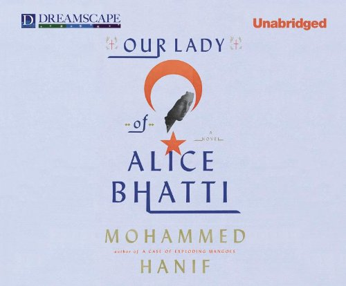 Our Lady of Alice Bhatti (Compact Disc): Mohammed Hanif