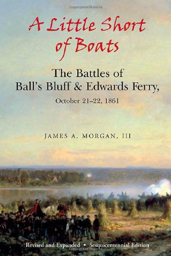 9781611210668: A Little Short of Boats: The Civil War Battles of Ball's Bluff and Edwards Ferry, October 21 - 22, 1861