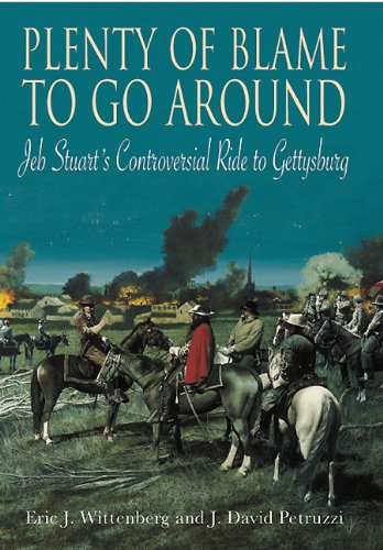 9781611210989: Plenty of Blame to Go Around: Jeb Stuart's Controversial Ride to Gettysburg