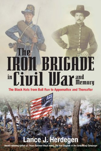 9781611211061: The Iron Brigade in Civil War and Memory: The Black Hats from Bull Run to Appomattox and Thereafter