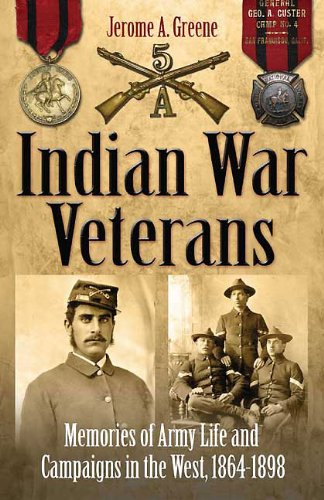 9781611211139: Indian War Veterans (HB Only- 9781932714265): Memories of Army Life and Campaigns in the West, 1864–1898
