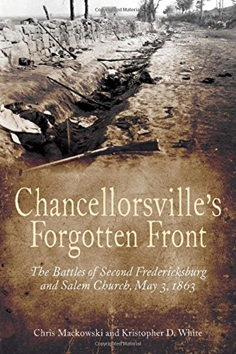 Chancellorsville's Forgotten Front: The Battles of Second Fredericksburg and Salem Church, May 3,...