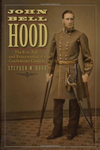 9781611211405: John Bell Hood: The Rise, Fall, and Resurrection of a Confederate General