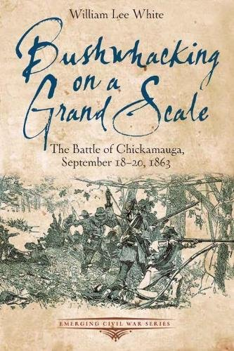 9781611211580: Bushwhacking on a Grand Scale: The Battle of Chickamauga, September 18-20, 1863 (Emerging Civil War Series)