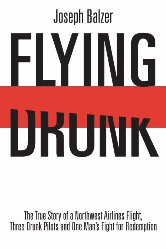 9781611211641: Flying Drunk: The True Story of a Northwest Airlines Flight, Three Drunk Pilots and One Man's Fight for Redemption