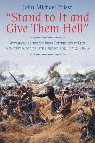 Stand to It and Give Them Hell: Gettysburg as the Soldiers Experienced it from Cemetery Ridge to ...