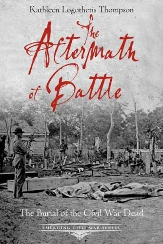 9781611211894: The Aftermath of Battle: The Burial of the Civil War Dead (Emerging Civil War)